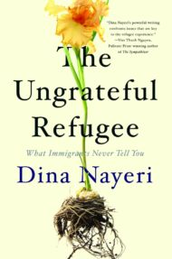 "Dina Nayeri: more on ""The Ungrateful Refugee"""